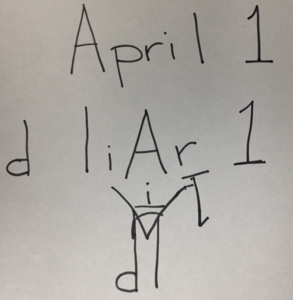 "Using clear discernment, one can see that in writing April 1 can be easily rearranged to mean ""d liar 1"" or create a clear image of an evil being with a ""one"" shaped pitchfork."